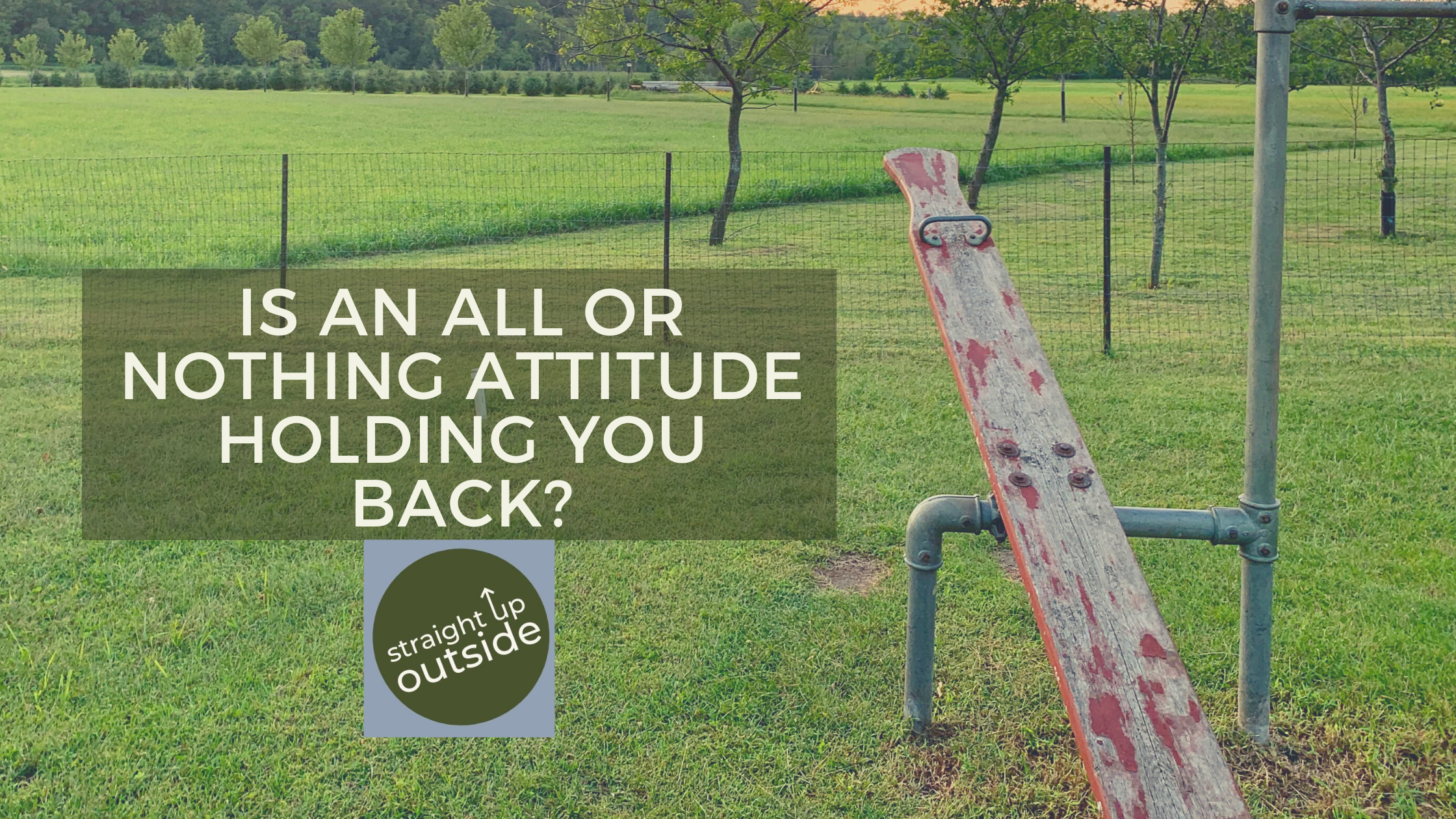 Is an All Or Nothing Attitude Holding You Back?