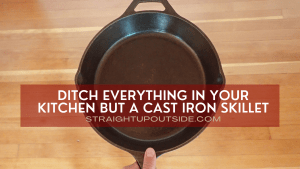 Ditch Everything in Your Kitchen but a Cast Iron Skillet