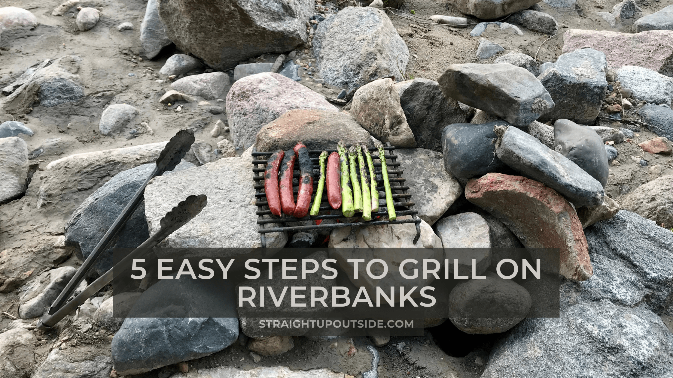 5 Easy Steps to Grill on Riverbanks