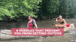 6 Hurdles That Prevent You From Getting Outside