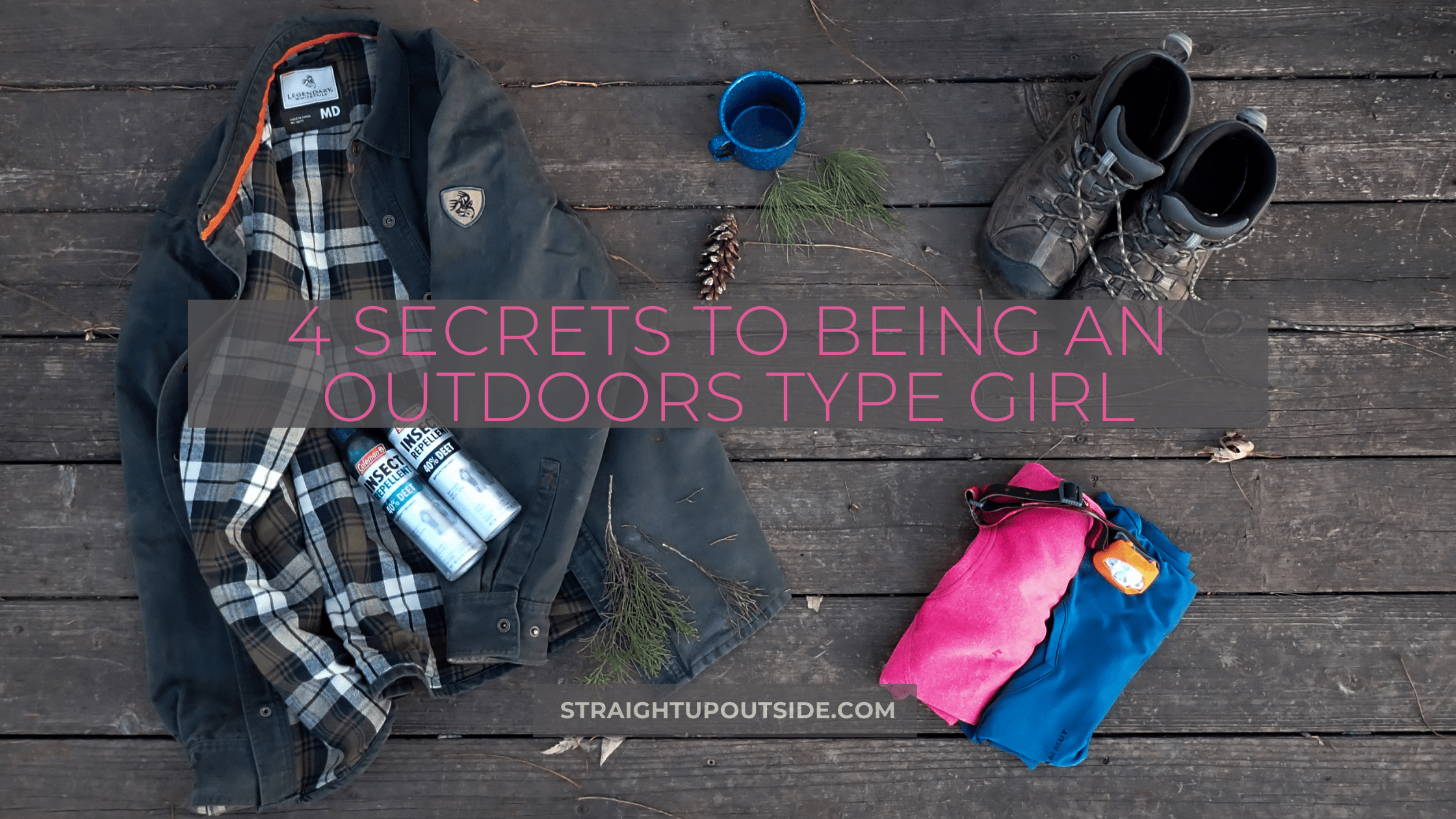 4 Secrets to Being An Outdoors Type Girl