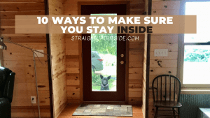 10 Ways to Make Sure You Stay Inside
